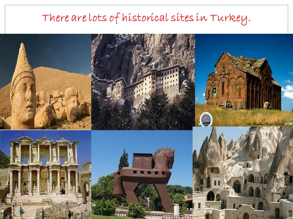 There are lots of historical sites in Turkey.