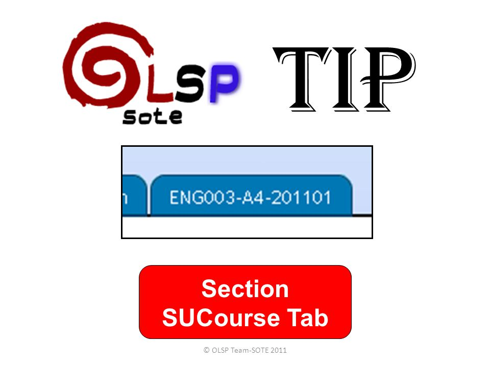 TIP Section SUCourse Tab © OLSP Team-SOTE 2011