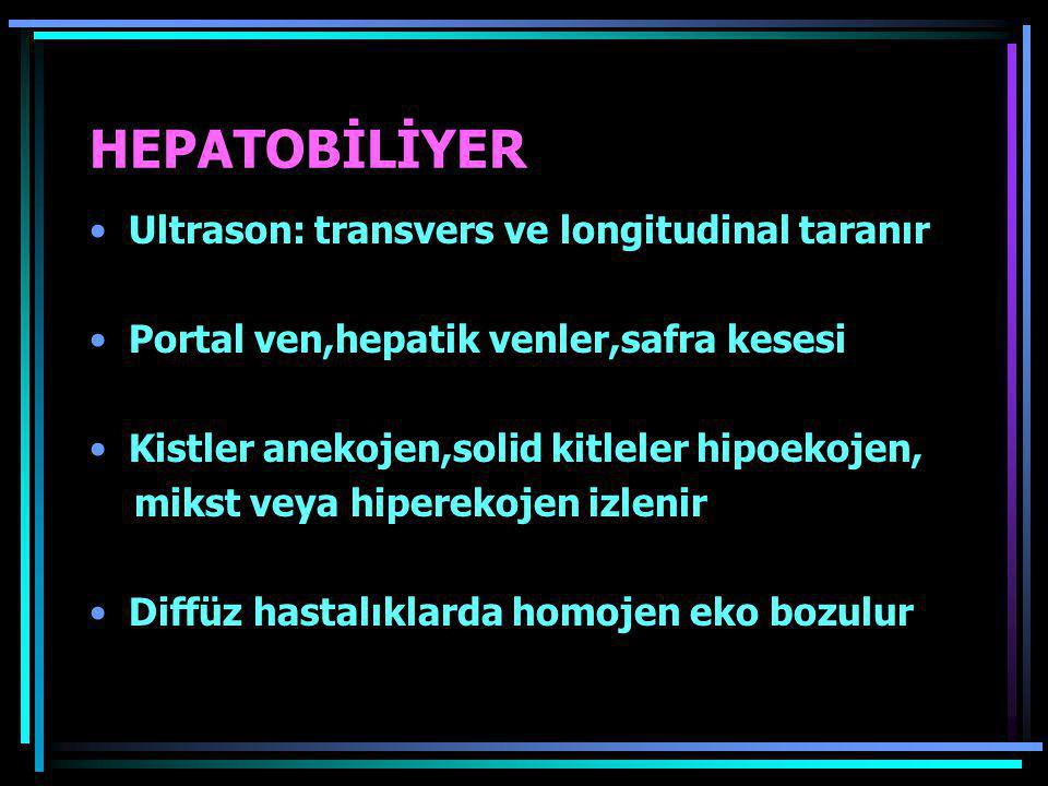 HEPATOBİLİYER Ultrason: transvers ve longitudinal taranır