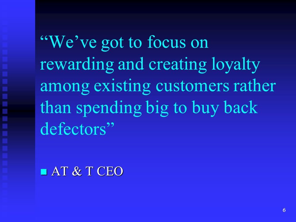 We've got to focus on rewarding and creating loyalty among existing customers rather than spending big to buy back defectors