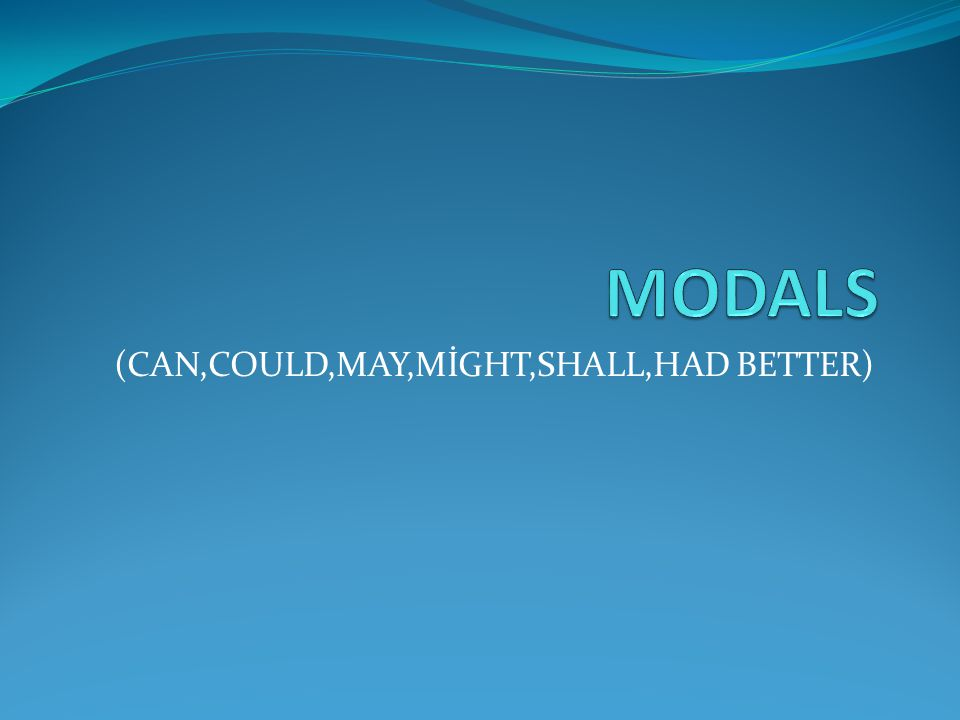 (CAN,COULD,MAY,MİGHT,SHALL,HAD BETTER)
