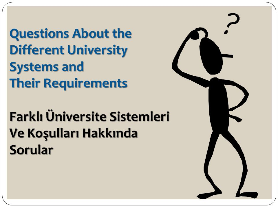 Questions About the Different University. Systems and. Their Requirements. Farklı Üniversite Sistemleri.