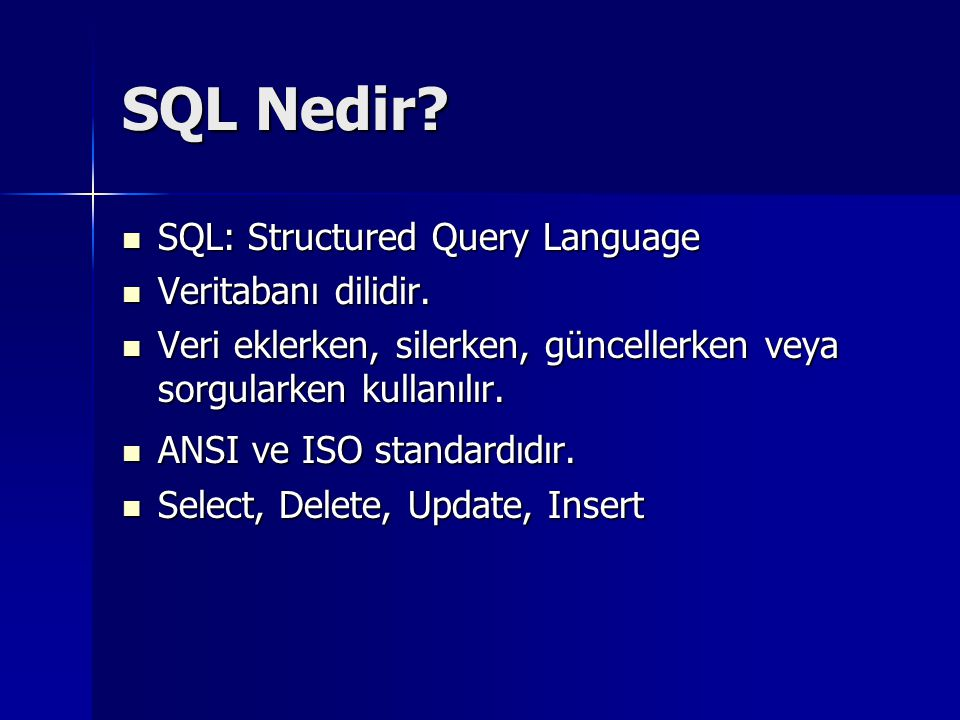 SQL Nedir SQL: Structured Query Language Veritabanı dilidir.