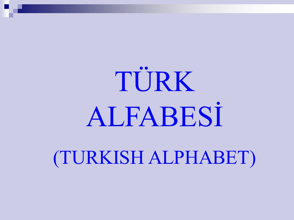 TÜRK ALFABESİ (TURKISH ALPHABET)