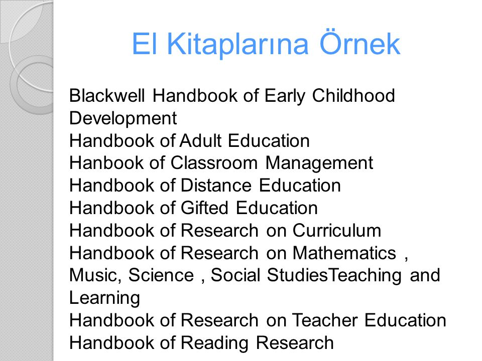 El Kitaplarına Örnek Blackwell Handbook of Early Childhood Development. Handbook of Adult Education.
