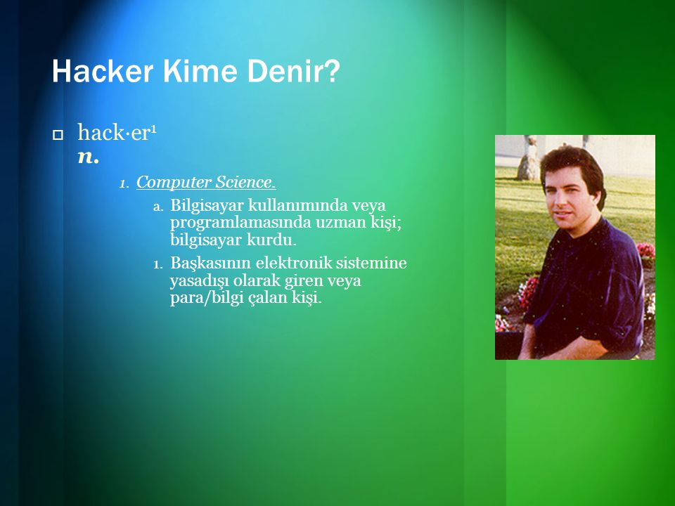 Hacker Kime Denir hack·er1 n. Computer Science.