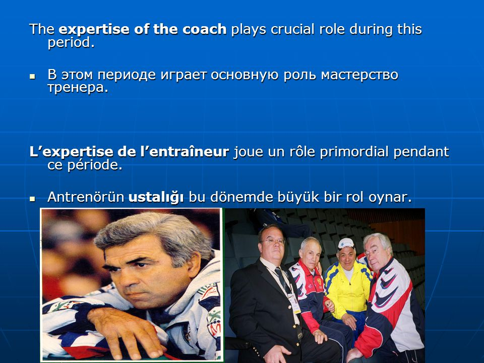 The expertise of the coach plays crucial role during this period.