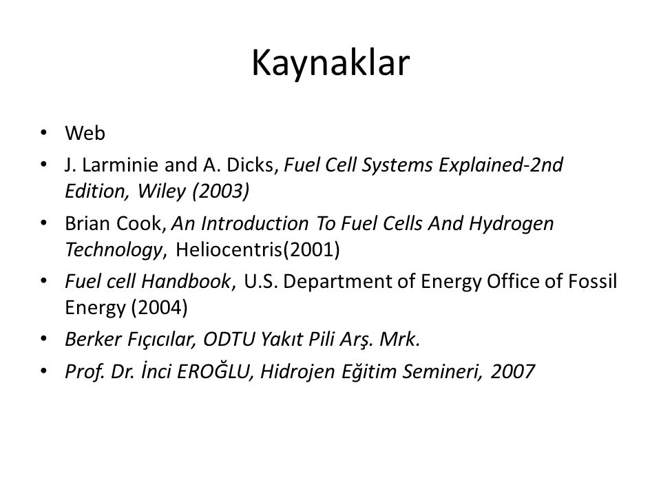 Kaynaklar Web. J. Larminie and A. Dicks, Fuel Cell Systems Explained-2nd Edition, Wiley (2003)