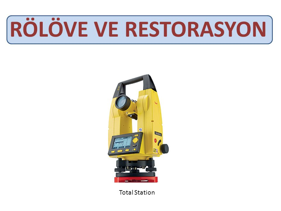 RÖLÖVE VE RESTORASYON Total Station