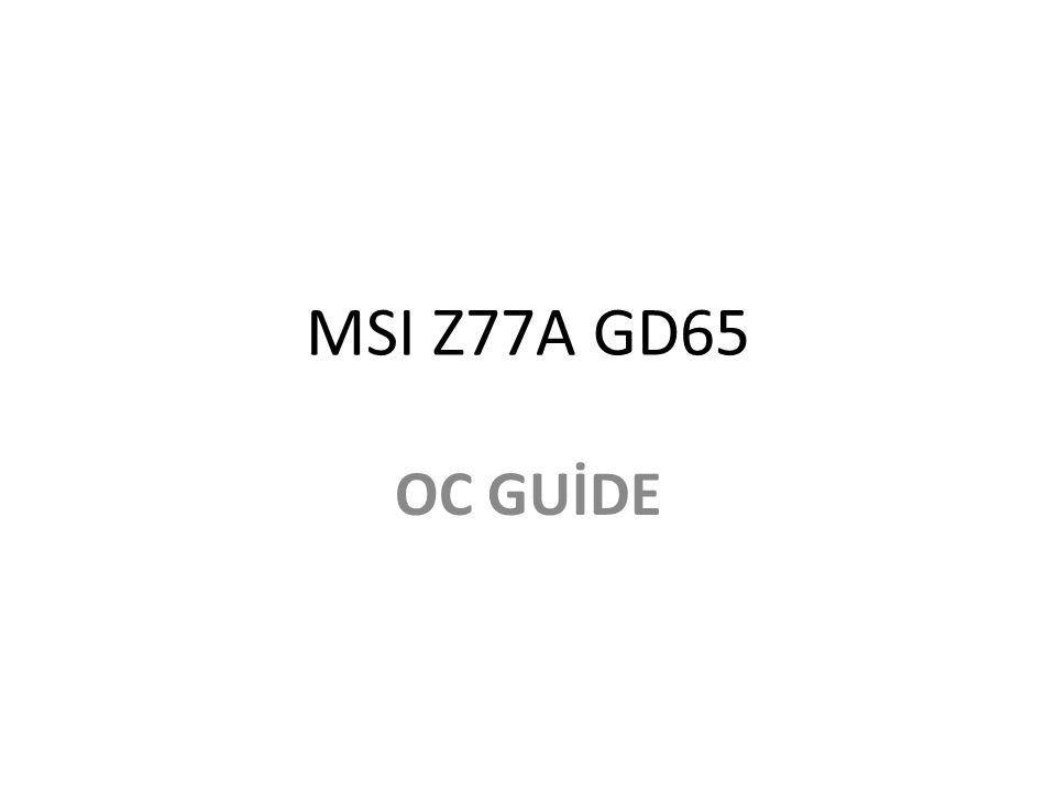 MSI Z77A GD65 OC GUİDE