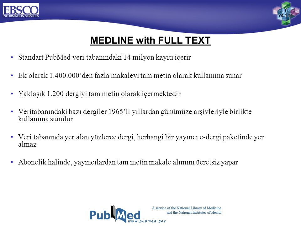 MEDLINE with FULL TEXT Standart PubMed veri tabanındaki 14 milyon kayıtı içerir.