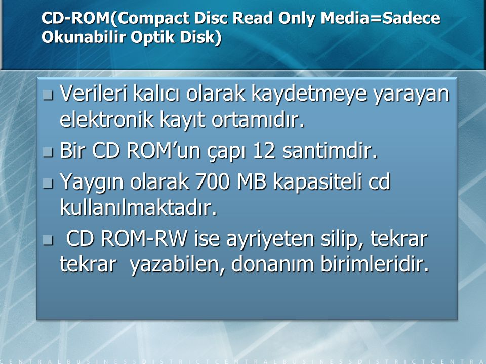 CD-ROM(Compact Disc Read Only Media=Sadece Okunabilir Optik Disk)