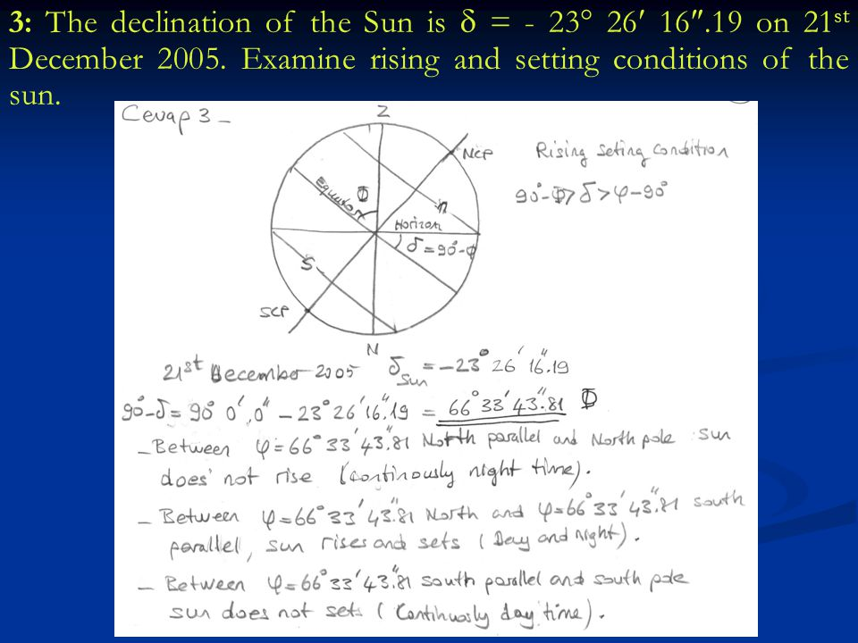 3: The declination of the Sun is  = - 23 26 16