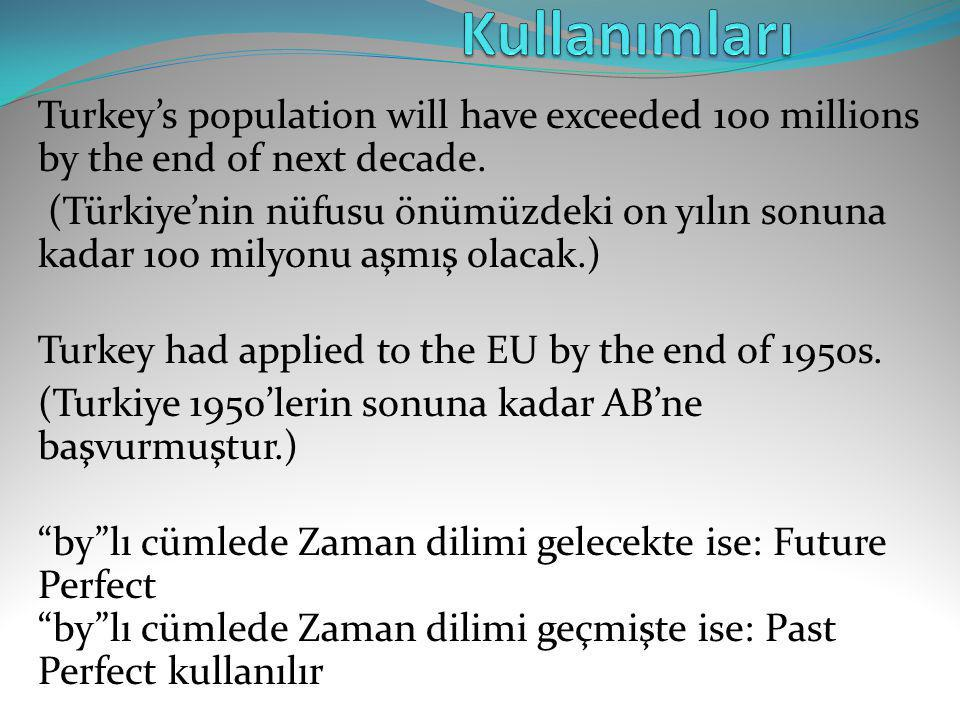 Kullanımları Turkey's population will have exceeded 100 millions by the end of next decade.