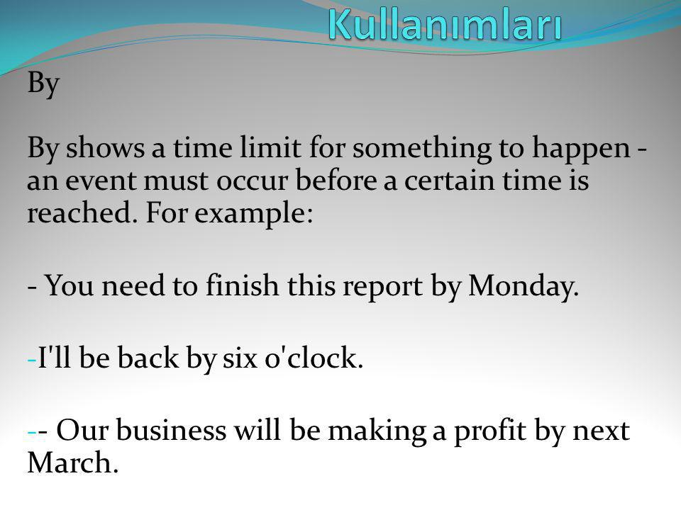 Kullanımları By By shows a time limit for something to happen - an event must occur before a certain time is reached. For example: