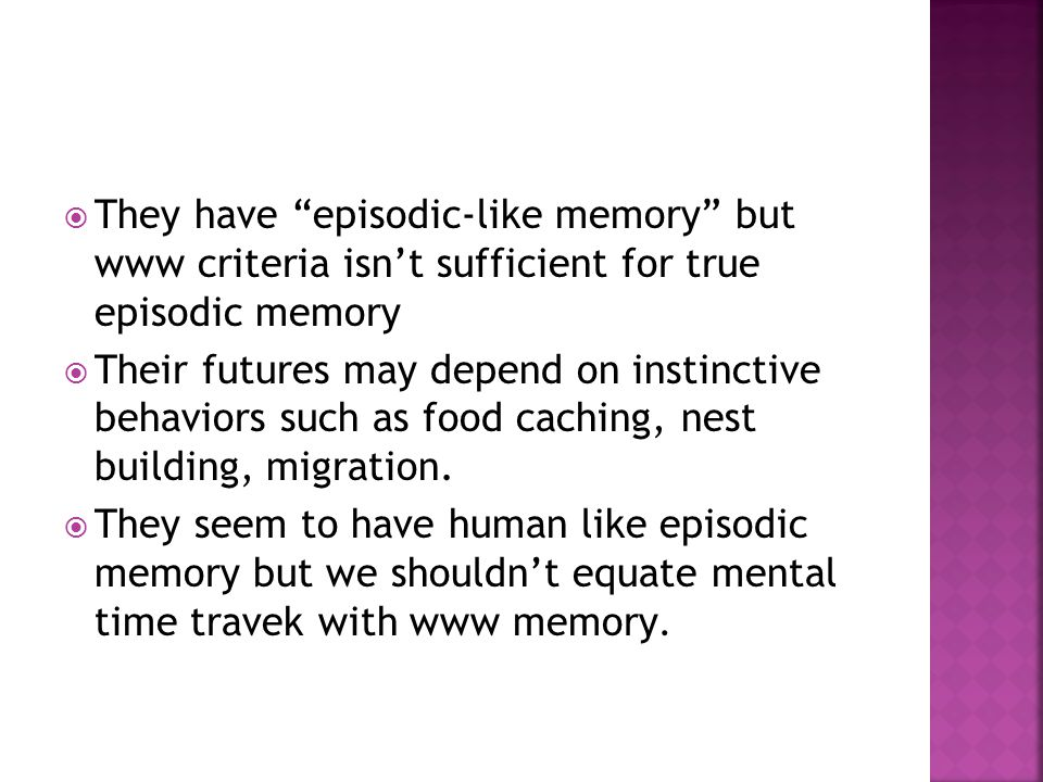 * 16/07/96. They have episodic-like memory but www criteria isn't sufficient for true episodic memory.