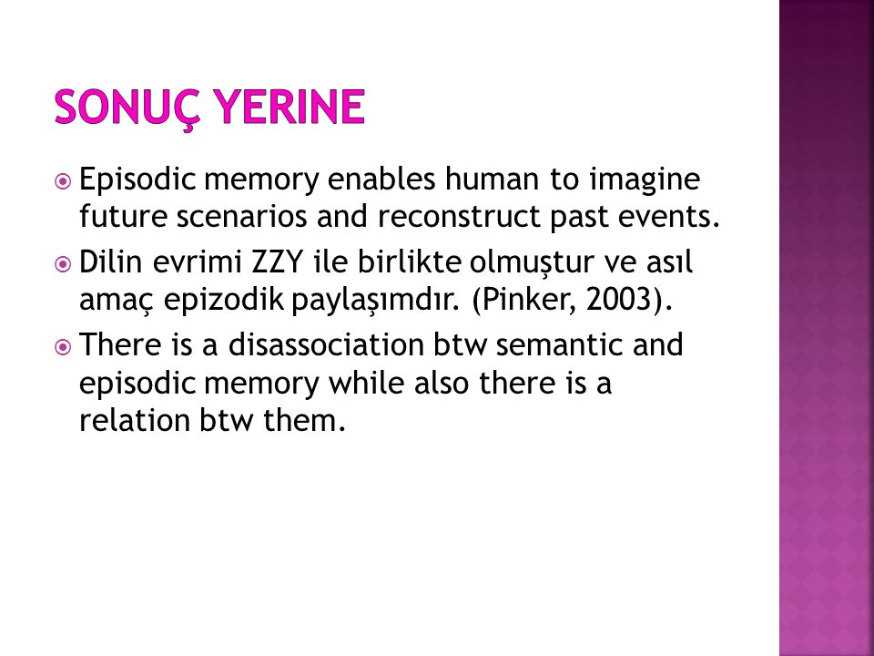 * 16/07/96. Sonuç yerine. Episodic memory enables human to imagine future scenarios and reconstruct past events.