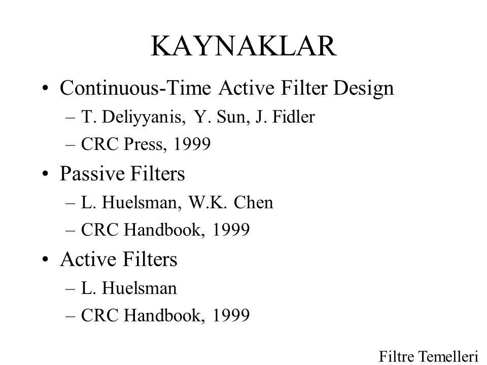 KAYNAKLAR Continuous-Time Active Filter Design Passive Filters