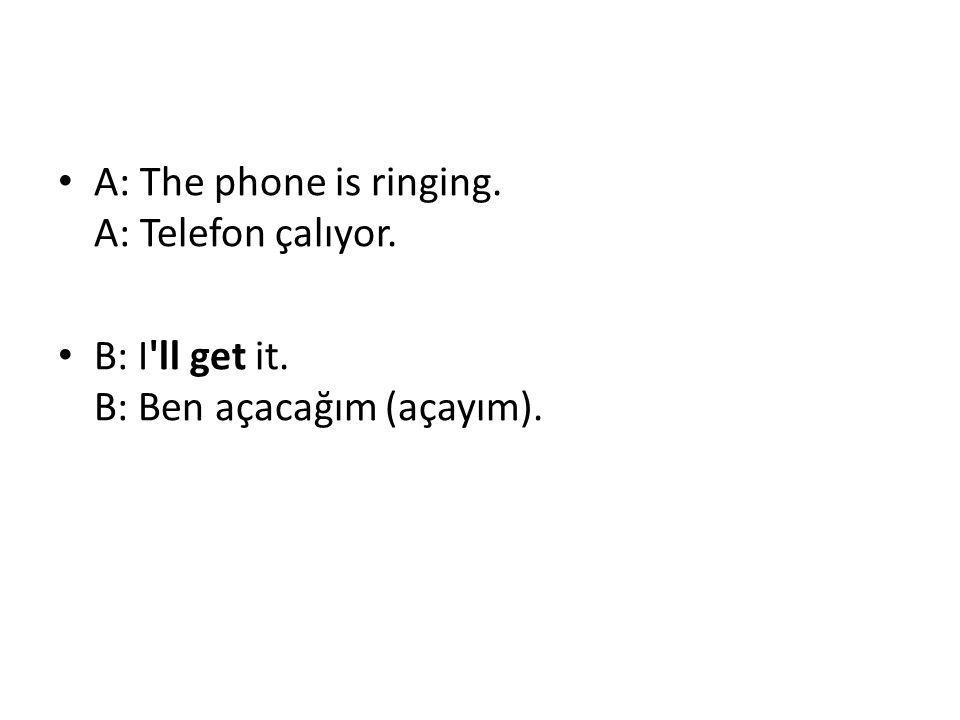 A: The phone is ringing. A: Telefon çalıyor.