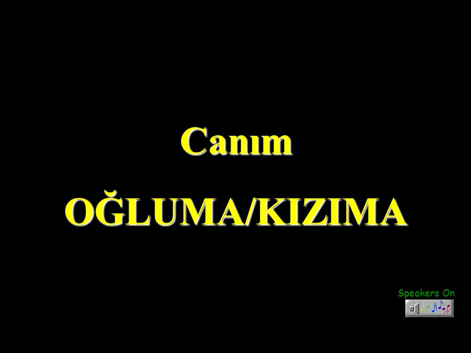 Canım OĞLUMA/KIZIMA Speakers On