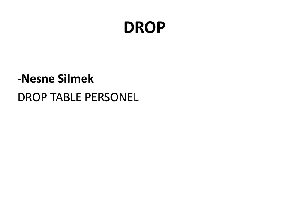 DROP -Nesne Silmek DROP TABLE PERSONEL
