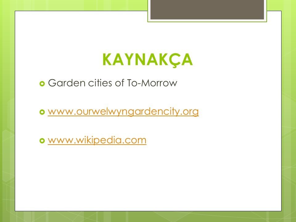 KAYNAKÇA Garden cities of To-Morrow