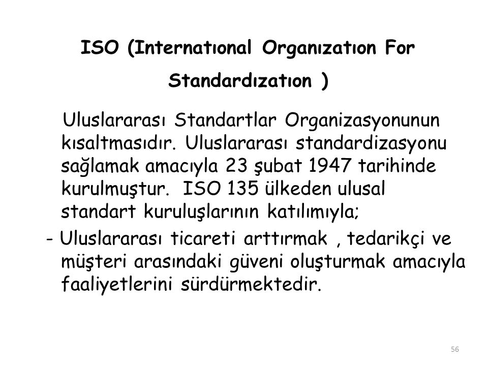 ISO (Internatıonal Organızatıon For Standardızatıon )