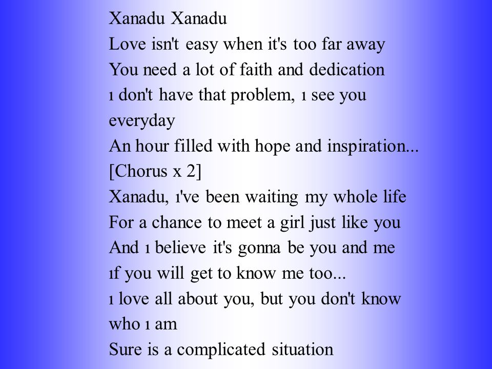 Xanadu Xanadu Love isn t easy when it s too far away You need a lot of faith and dedication ı don t have that problem, ı see you everyday An hour filled with hope and inspiration...