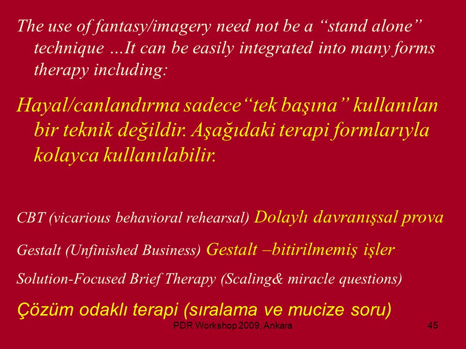 The use of fantasy/imagery need not be a stand alone technique …It can be easily integrated into many forms therapy including: