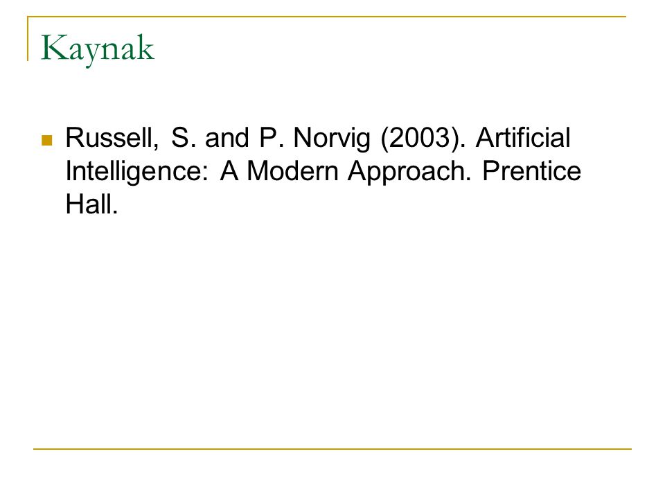Kaynak Russell, S. and P. Norvig (2003). Artificial Intelligence: A Modern Approach. Prentice Hall.