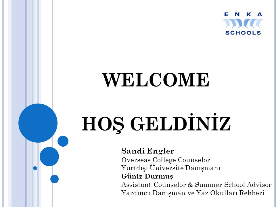 WELCOME HOŞ GELDİNİZ Sandi Engler Overseas College Counselor