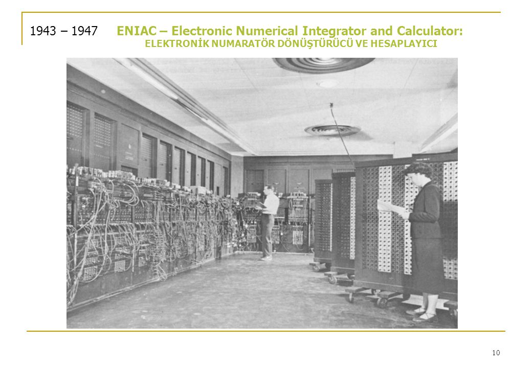 1943 – 1947 ENIAC – Electronic Numerical Integrator and Calculator: