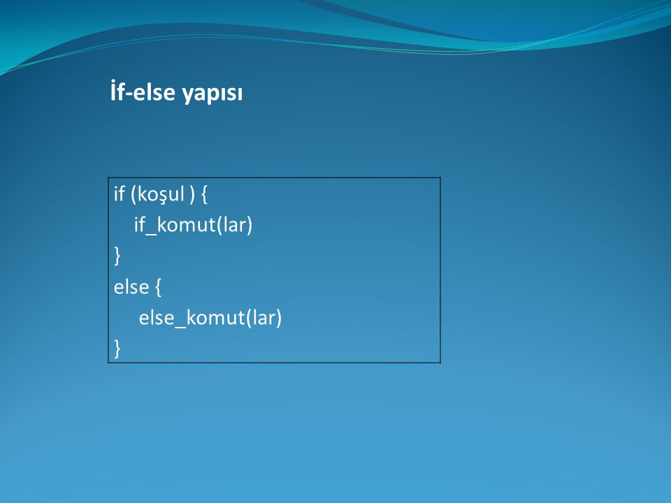 İf-else yapısı if (koşul ) { if_komut(lar) } else { else_komut(lar)