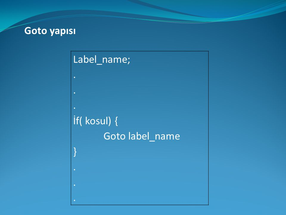 Goto yapısı Label_name; . İf( kosul) { Goto label_name }