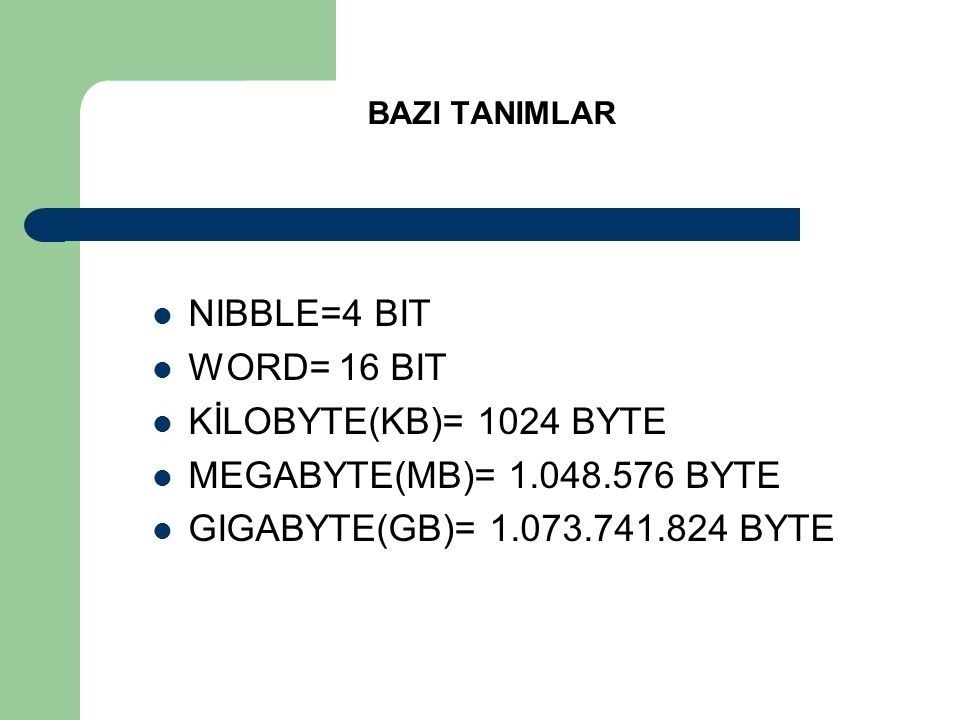 NIBBLE=4 BIT WORD= 16 BIT KİLOBYTE(KB)= 1024 BYTE