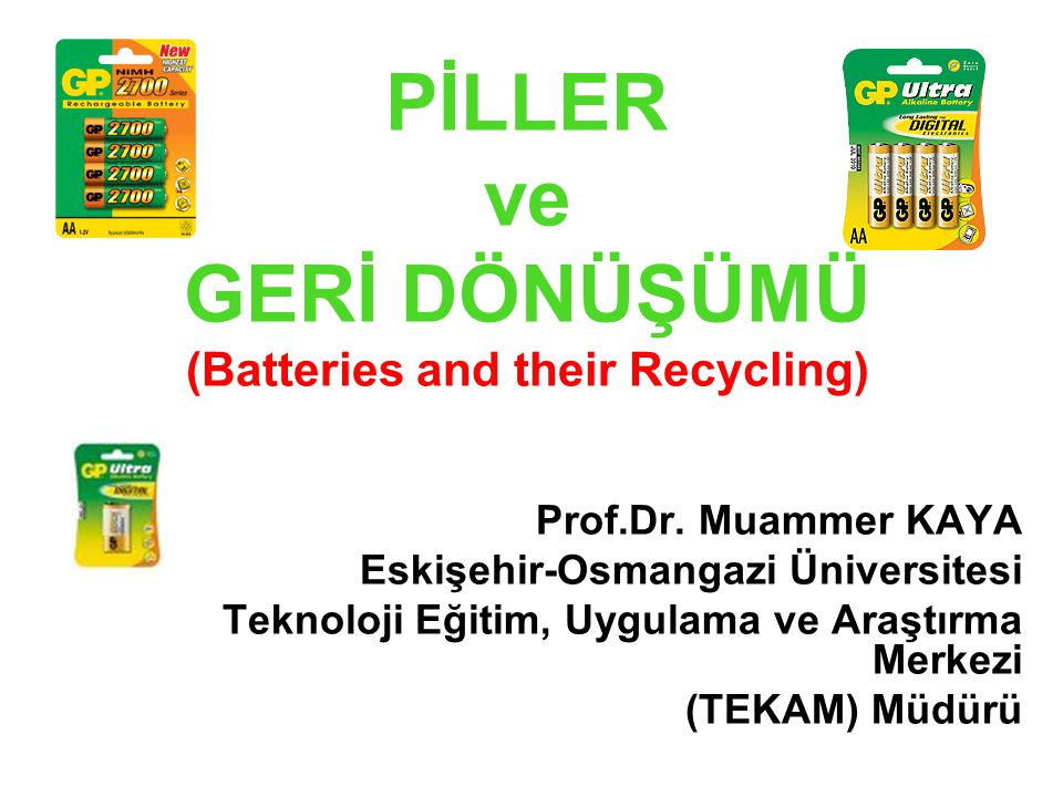 PİLLER ve GERİ DÖNÜŞÜMÜ (Batteries and their Recycling)