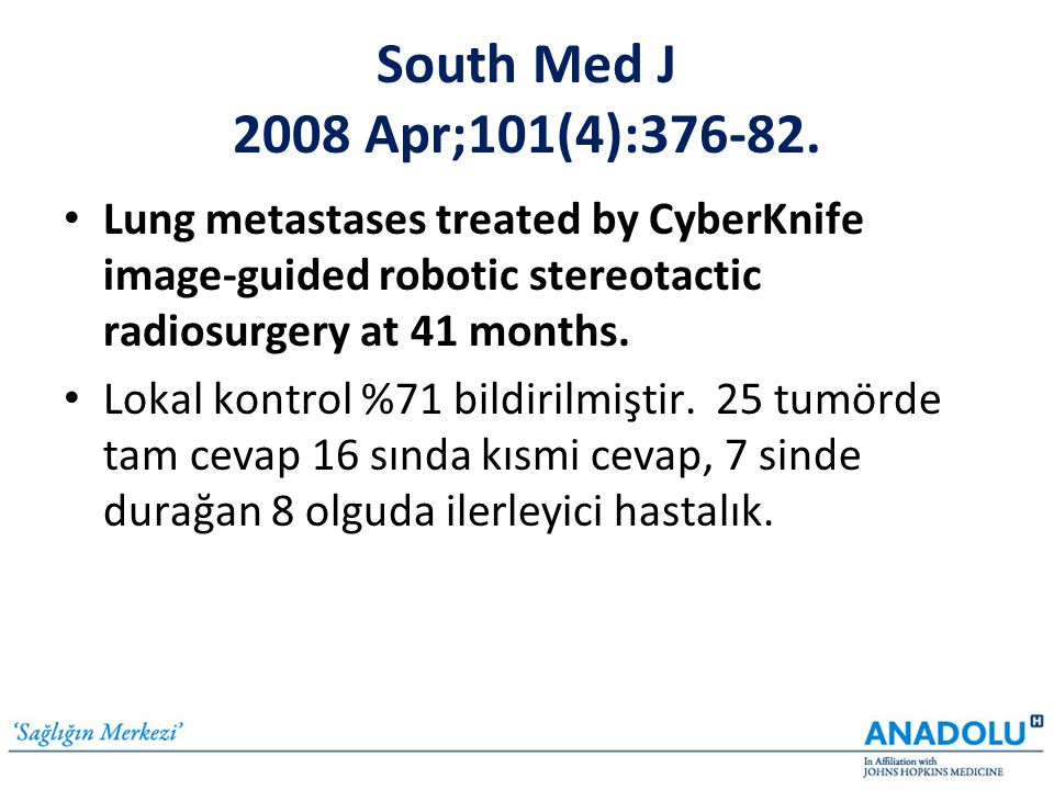 South Med J 2008 Apr;101(4):376-82. Lung metastases treated by CyberKnife image-guided robotic stereotactic radiosurgery at 41 months.