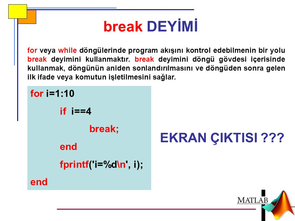 break DEYİMİ EKRAN ÇIKTISI for i=1:10 if i==4 break; end