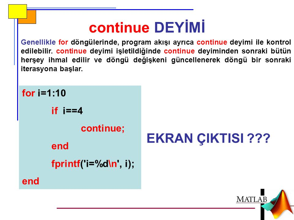 continue DEYİMİ EKRAN ÇIKTISI for i=1:10 if i==4 continue; end