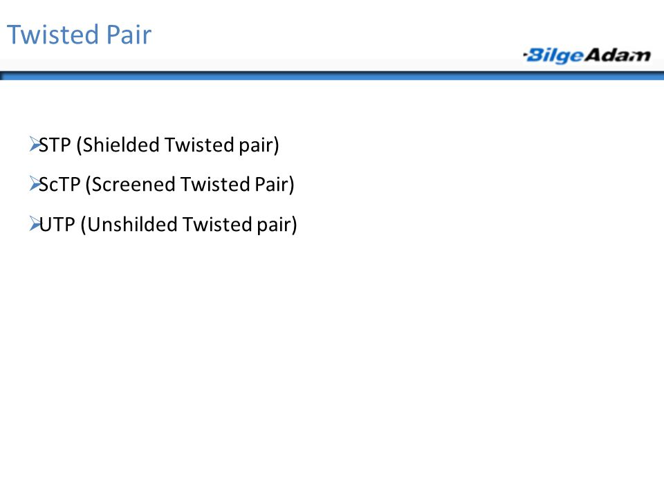 Twisted Pair STP (Shielded Twisted pair) ScTP (Screened Twisted Pair)