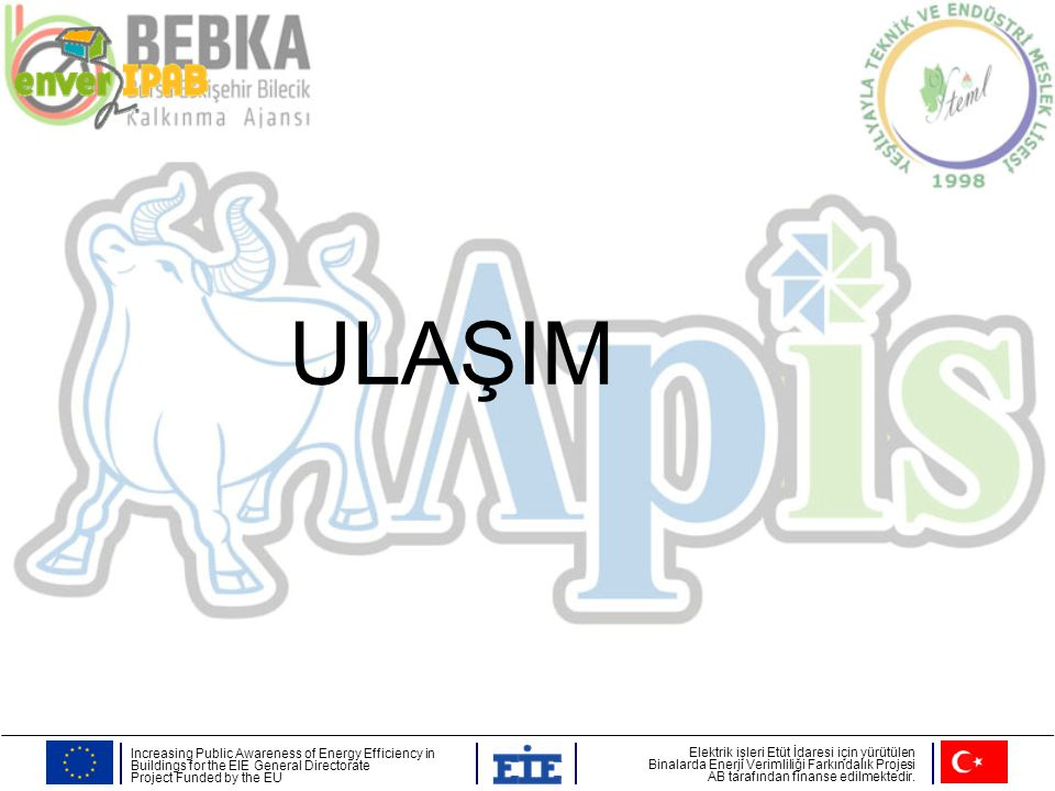 ULAŞIM Increasing Public Awareness of Energy Efficiency in Buildings for the EIE General Directorate.
