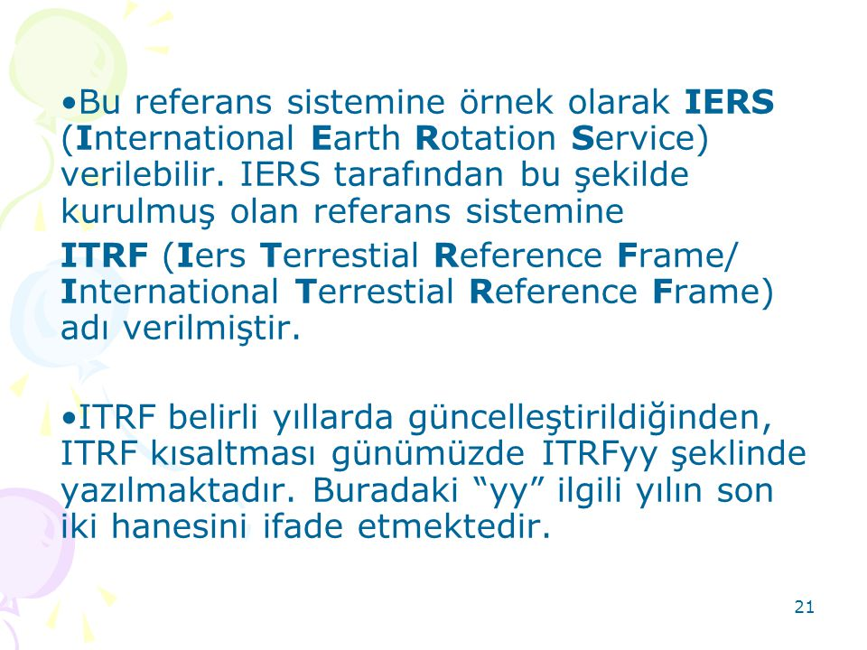Bu referans sistemine örnek olarak IERS (International Earth Rotation Service) verilebilir. IERS tarafından bu şekilde kurulmuş olan referans sistemine