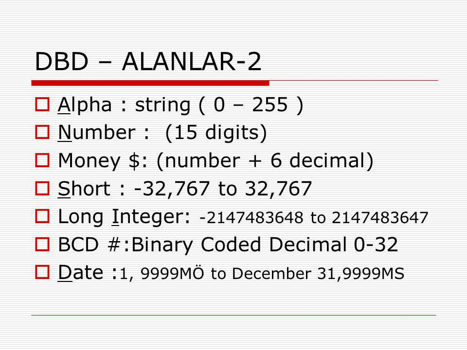 DBD – ALANLAR-2 Alpha : string ( 0 – 255 ) Number : (15 digits)