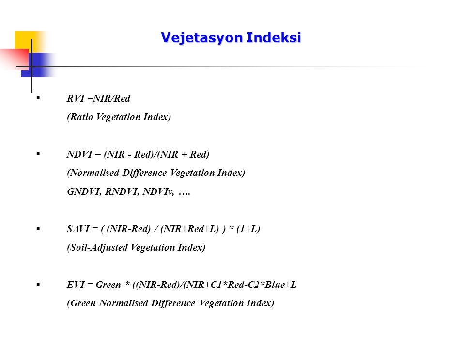 Vejetasyon Indeksi RVI =NIR/Red (Ratio Vegetation Index)