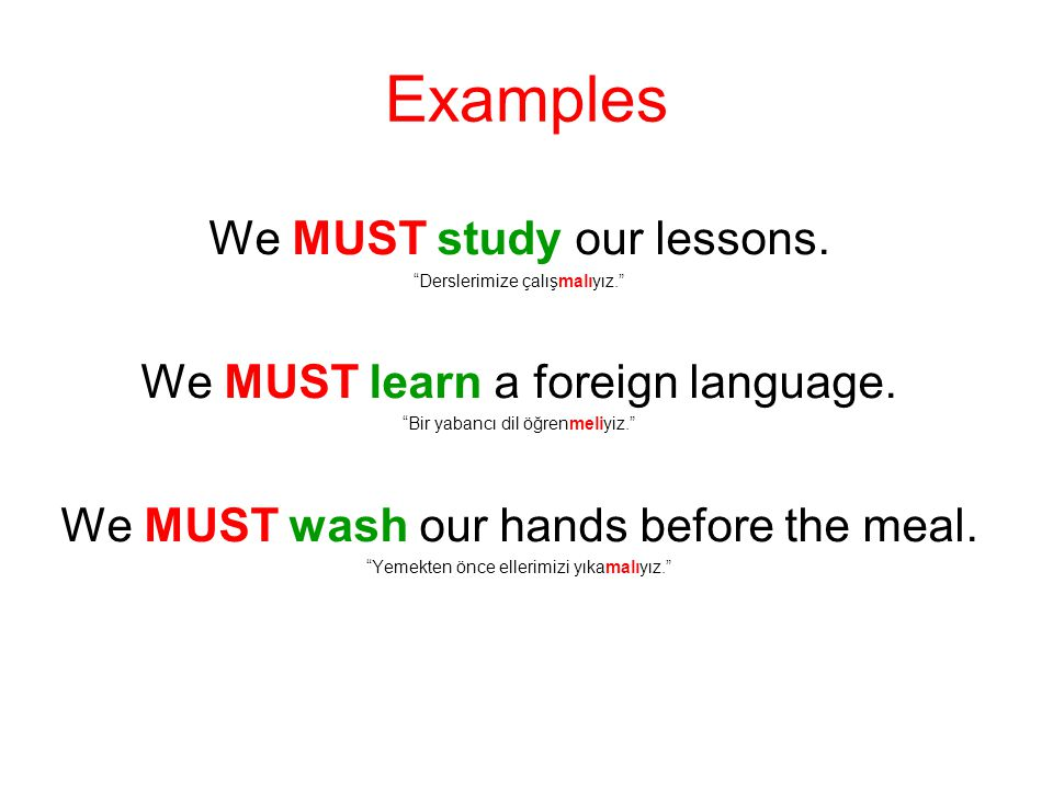 Examples We MUST study our lessons. We MUST learn a foreign language.