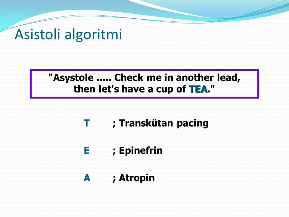 Asistoli algoritmi Asystole ..... Check me in another lead, then let s have a cup of TEA. T ; Transkütan pacing.
