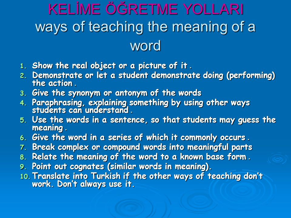 KELİME ÖĞRETME YOLLARI ways of teaching the meaning of a word