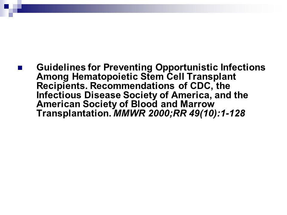 Guidelines for Preventing Opportunistic Infections Among Hematopoietic Stem Cell Transplant Recipients.
