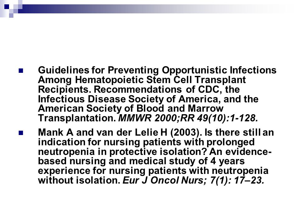 Guidelines for Preventing Opportunistic Infections Among Hematopoietic Stem Cell Transplant Recipients. Recommendations of CDC, the Infectious Disease Society of America, and the American Society of Blood and Marrow Transplantation. MMWR 2000;RR 49(10):1-128.
