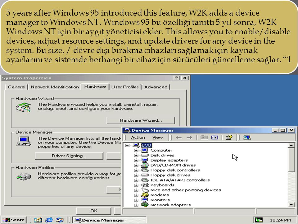 5 years after Windows 95 introduced this feature, W2K adds a device manager to Windows NT.